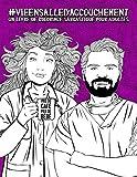 Vie en salle d'accouchement : Un livre de coloriage sarcastique pour adultes: Un livre anti-stress pour obstétriciens, gynécologues & médecins ... et infirmiers de bloc, et échographistes