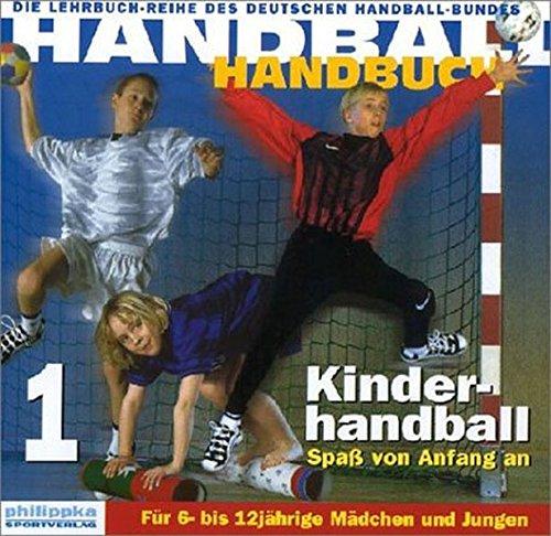 Handball-Handbuch 1: Kinderhandball - Spaß von Anfang an: Für 6- bis 12-jährige Mädchen und Jungen