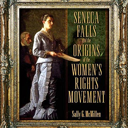Seneca Falls and the Origins of the Women's Rights Movement cover art