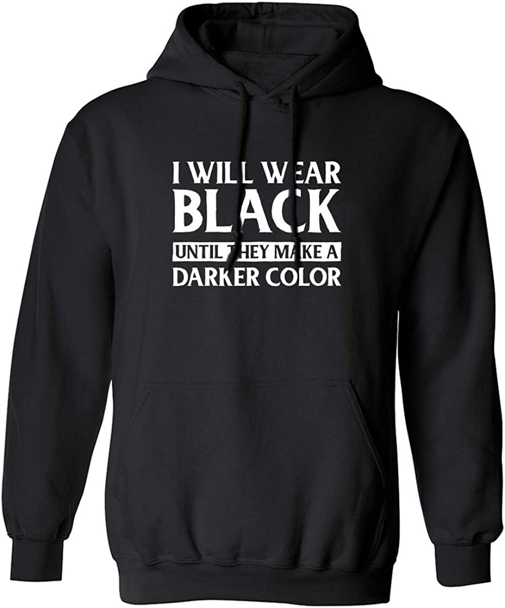 I Will Wear Black Until They Make A Darker Color Adult Hooded Sweatshirt