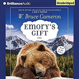 Emory's Gift                   By:                                                                                                                                 W. Bruce Cameron                               Narrated by:                                                                                                                                 W. Bruce Cameron                      Length: 10 hrs and 3 mins     327 ratings     Overall 4.5