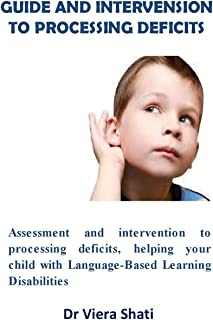 Guide And Intervension To Processing Deficits: Assessment and intervention to processing deficits, helping your child with Language-Based Learning Disabilities (English Edition)