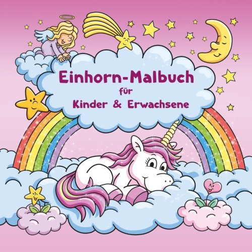 Einhorn-Malbuch für Kinder und Erwachsene + BONUS: Kostenlose Einhorn-Malvorlagen zum Ausmalen (PDF...