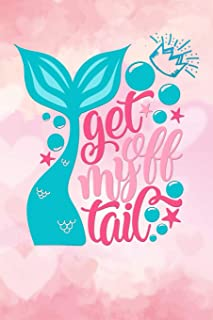 get off my tail: Funny aquatic mermaid tail Lined Notebook / Diary / Journal To Write In girls, boys birthdays mermaid bub...