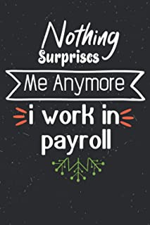 Nothing Surprises Me Anymore I Work In PAYROLL: This book is.. Christmas Planner, journal, notebook, Happy Birthday notebo...
