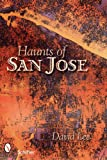 Haunts of San Jose: California