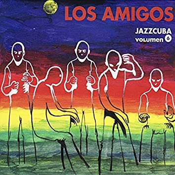 Jazzcuba Vol. 6: Los Amigos