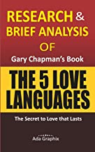 Research & Brief Analysis of The 5 Love Languages by Gary Chapman's Book.: The Secret to Love That Lasts. (Ada Graphix)