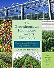 The Greenhouse and Hoophouse Grower's Handbook: Organic Vegetable Production Using Protected Culture PDF
