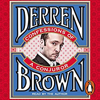 Confessions of a Conjuror                   By:                                                                                                                                 Derren Brown                               Narrated by:                                                                                                                                 Derren Brown                      Length: 6 hrs and 47 mins     594 ratings     Overall 4.3