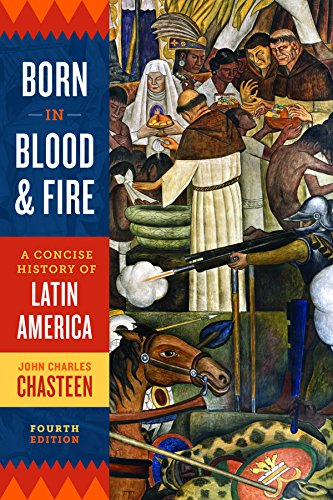 Compare Textbook Prices for Born in Blood and Fire: A Concise History of Latin America Fourth Edition ISBN 9780393283051 by Chasteen, John Charles