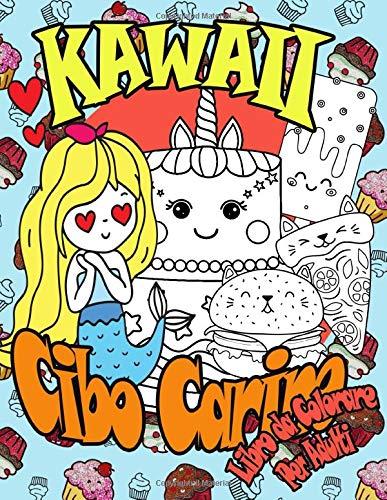 Kawaii Cibo Carino Libro da Colorare Per Adulti: +50 disegni di alimenti Kawaii per bambini e adulti, miglior regalo di Natale | Capodanno | compleanno per i tuoi figli