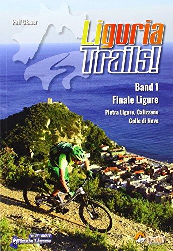 Liguria Trails Band 1: Band 1 Finale Ligure, Pietra Ligure, Calizzano, Colle di Nava (TrailsBOOK: Mountainbike-Guides für Singletrail-Fans)