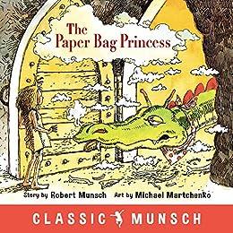 The Paper Bag Princess (Classic Munsch) by [Robert Munsch, Michael Martchenko]