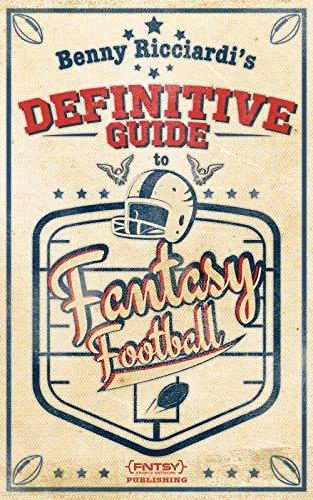 Benny Ricciardi's Definitive Guide to Fantasy Football