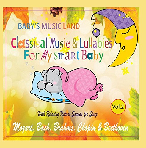 Classical Music & Lullabies for My Smart Baby With Relaxing Nature Sounds for Sleep (Mozart, Bach, Brahms, Chopin & Beethoven) Vol.2