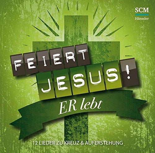 Feiert Jesus! Er lebt: 12 Lieder zu Kreuz und Auferstehung