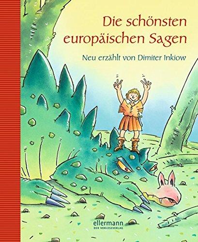 Die schönsten europäischen Sagen: Neu erzählt von Dimiter Inkiow (Große Vorlesebücher)
