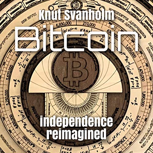 Bitcoin: Independence Reimagined Audiobook By Knut Svanholm cover art