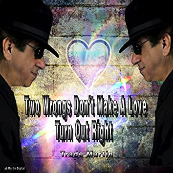 Two Wrongs Don't Make a Love Turn Out Right