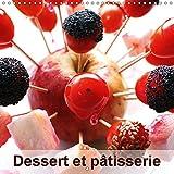 Dessert Et Patisserie 2018: Au Dela D'un Emerveillement Pour Les Yeux C'est Aussi Un Regal Pour Nos Papilles. (Calvendo Art)