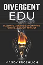 Divergent Edu: Challenging Assumptions and Limitations to Create a Culture of Innovation