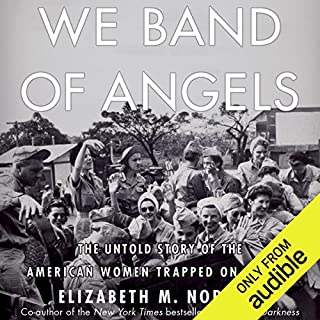 We Band of Angels     The Untold Story of the American Women Trapped on Bataan              By:                                                                                                                                 Elizabeth M. Norman                               Narrated by:                                                                                                                                 Dina Pearlman                      Length: 11 hrs and 54 mins     272 ratings     Overall 4.6