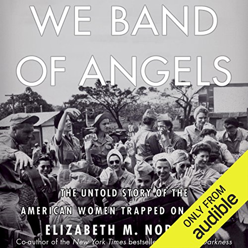 We Band of Angels     The Untold Story of the American Women Trapped on Bataan              By:                                                                                                                                 Elizabeth M. Norman                               Narrated by:                                                                                                                                 Dina Pearlman                      Length: 11 hrs and 54 mins     282 ratings     Overall 4.6