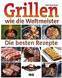 Grillen wie die Weltmeister: Die besten Rezepte (German Edition)