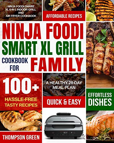 Ninja Foodi Smart XL Grill Cookbook for Family: Ninja Foodi Smart XL 6-in-1 Indoor Grill and Air Fryer Cookbook|100+ Hassle-free Tasty Recipes| A Healthy 28-Day Meal Plan