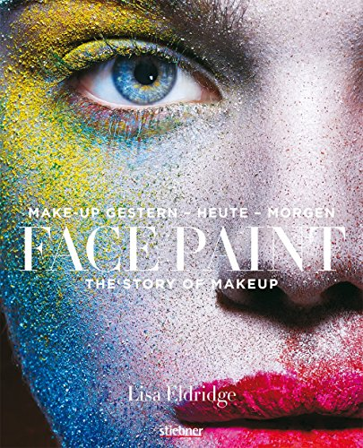Face Paint [Deutsche Erstausgabe]: The Story of Makeup: Make-up gestern - heute - morgen
