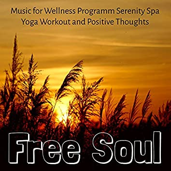 Free Soul - Nature Instrumental Healing Background for Wellness Programm Serenity Spa Yoga Workout and Positive Thoughts