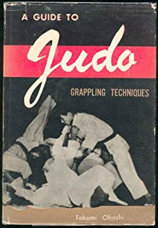 A GUIDE TO JUDO GRAPPLING TECHNIQUES with Additional Physiological Explanations.