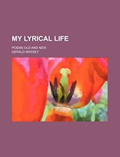 My Lyrical Life; Poems Old and New
