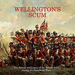 Wellington's Scum     The History and Legacy of the British Army During the Napoleonic Wars              By:                                                                                                                                 Charles River Editors                               Narrated by:                                                                                                                                 Colin Fluxman                      Length: 1 hr and 26 mins     3 ratings     Overall 2.7