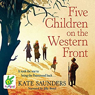 Five Children on the Western Front                   By:                                                                                                                                 Kate Saunders                               Narrated by:                                                                                                                                 Jilly Bond                      Length: 6 hrs and 32 mins     28 ratings     Overall 4.4