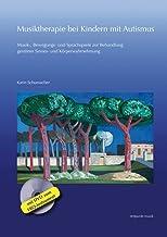 Musiktherapie Bei Kindern Mit Autismus: Musik-, Bewegungs- Und Sprachspiele Zur Behandlung Gestorter Sinnes- Und Korperwahrnehmung (Mit DVD Zum Ebq-Instrument)