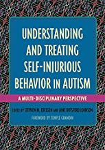 Understanding and Treating Self-Injurious Behavior in Autism: A Multi-Disciplinary Perspective (Understanding and Treating...
