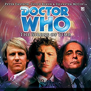 Doctor Who - The Sirens of Time                   By:                                                                                                                                 Nicholas Briggs                               Narrated by:                                                                                                                                 Peter Davison,                                                                                        Colin Baker,                                                                                        Sylvester McCoy                      Length: 2 hrs and 5 mins     15 ratings     Overall 4.7