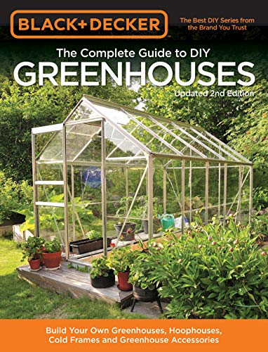 Black & Decker The Complete Guide to DIY Greenhouses, Updated 2nd Edition: Build Your Own Greenhouses, Hoophouses, Cold Frames & Greenhouse Accessories ... & Decker Complete Guide) (English Edition)