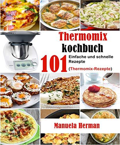 Thermomix Kochbuch: 101 Einfache und schnelle Rezepte (Thermomix-Rezepte)
