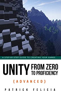 Unity From Zero to Proficiency (Advanced) [Third Edition]: Create multiplayer games and procedural levels, and boost game performances: a step-by-step guide [Third Edition, October 2019]