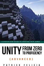 Unity From Zero to Proficiency (Advanced): Create multiplayer games and procedural levels, and boost game performances: a step-by-step guide (English Edition)
