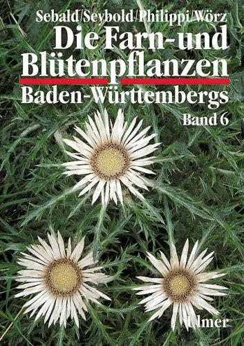 Die Farn- und Blütenpflanzen Baden-Württembergs, 8 Bde., Bd.6, Spezieller Teil (Spermatophyta, Unterklasse Asteridae)