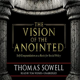 The Vision of the Anointed     Self-Congratulation as a Basis for Social Policy              By:                                                                                                                                 Thomas Sowell                               Narrated by:                                                                                                                                 Tom Weiner                      Length: 9 hrs and 20 mins     25 ratings     Overall 5.0