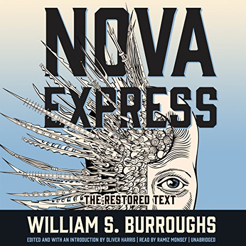 Nova Express: The Restored Text     The Nova Trilogy, Book 3              By:                                                                                                                                 William S. Burroughs                               Narrated by:                                                                                                                                 Ramiz Monsef                      Length: 5 hrs and 40 mins     1 rating     Overall 5.0