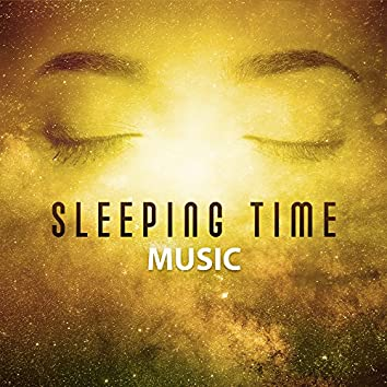 Sleeping Time Music – Relaxing Music, The Best for Falling Asleep, Helpful for Relax Before Sleep