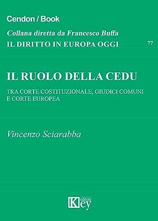 Il ruolo della cedu: Tra corte costituzionale giudici comuni e corte europea (Il diritto in Europa oggi Vol. 77)