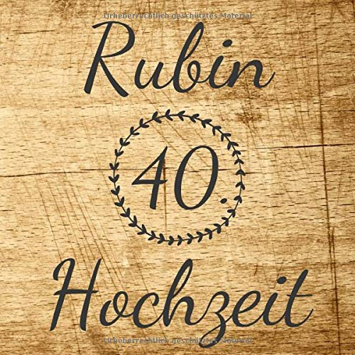 Rubin Hochzeit: Gästebuch und Erinnerungsbuch zum eintragen der Glückwünsche zum 40. Hochzeitstag...