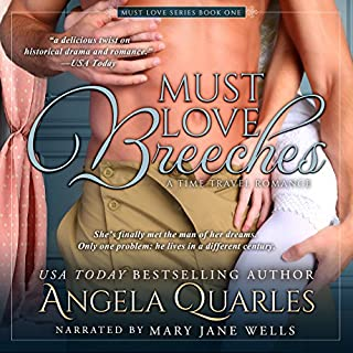 Must Love Breeches     A Time Travel Romance              By:                                                                                                                                 Angela Quarles                               Narrated by:                                                                                                                                 Mary Jane Wells                      Length: 10 hrs and 59 mins     348 ratings     Overall 4.3